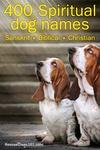 400 Spiritual dog names (Spiritual-Biblical-Christian-Sanskrit)